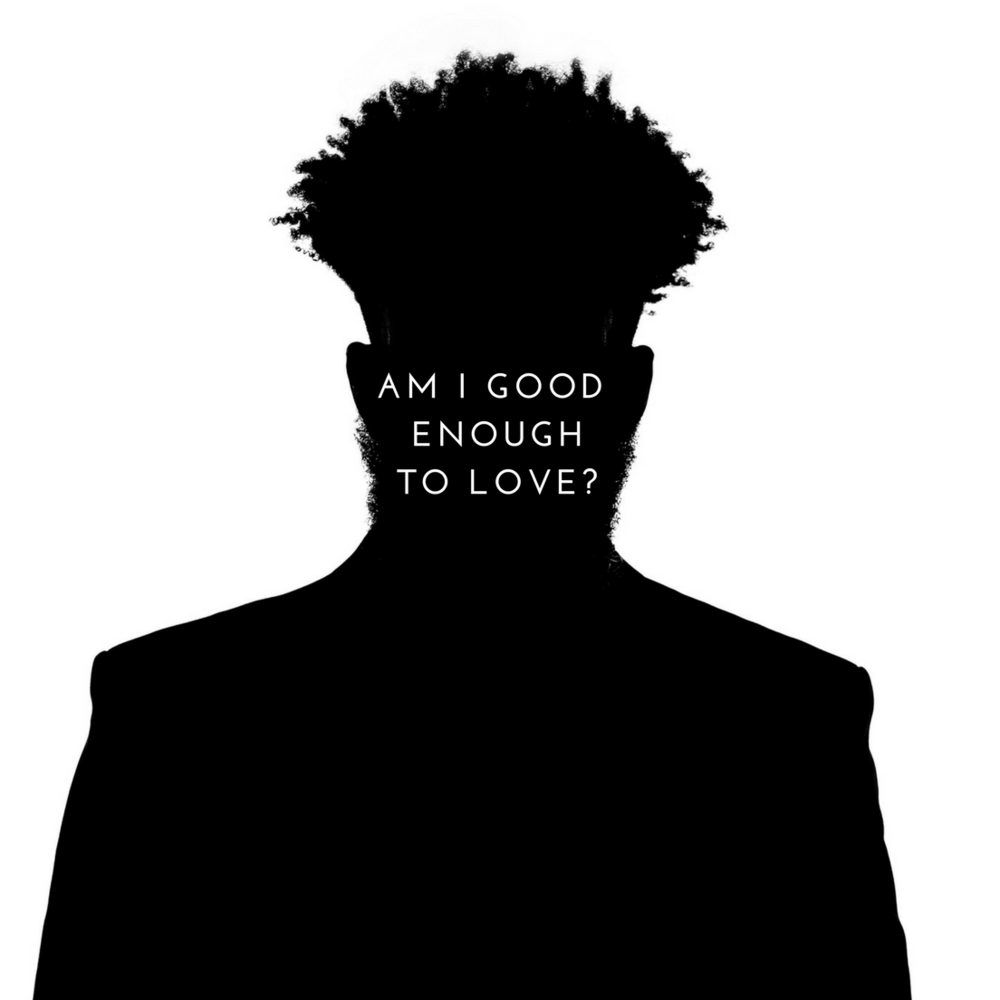 AM I GOOD ENOUGH TO LOVE- (1).png