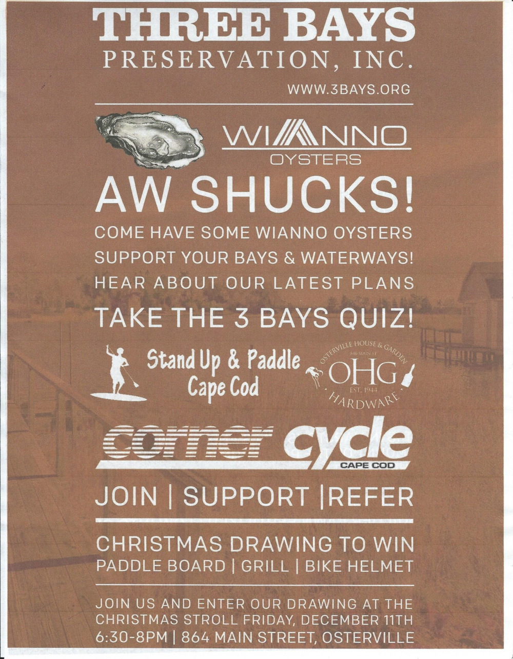 Join us on Friday, December 11th as we celebrate the Osterville Village Stroll.  Stop by for some free Wianno Oysters, take our quiz to see how much you really know about the waters of Cape Cod, and earn a chance to win a Stand Up Paddleboard from Stand Up and Paddle Cape Cod, a grill from Osterville House and Garden, or a bike helmet from Corner Cycle.  COME AND SEE WHAT WE'RE ALL ABOUT!!!