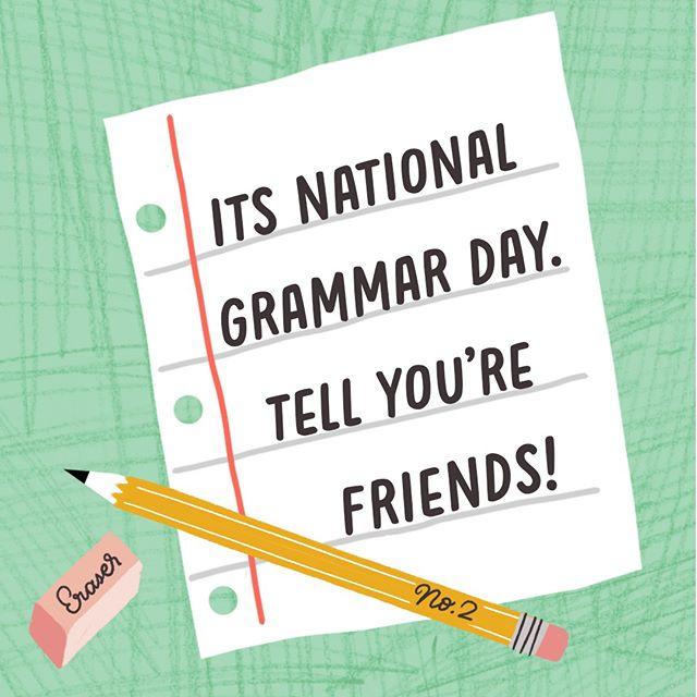Because correcting people's grammar is the BEST way to make new friends😂. #nationalgrammarday #grammarpolice