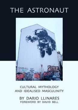 Llinares, D. (2011)  The Astronaut: Cultural Mythology and Idealised Masculinity.  Newcastle: Cambridge Scholars Press