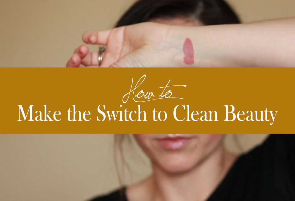 How To Make the Switch to Clean Beauty Products | MALLORIE OWENS
