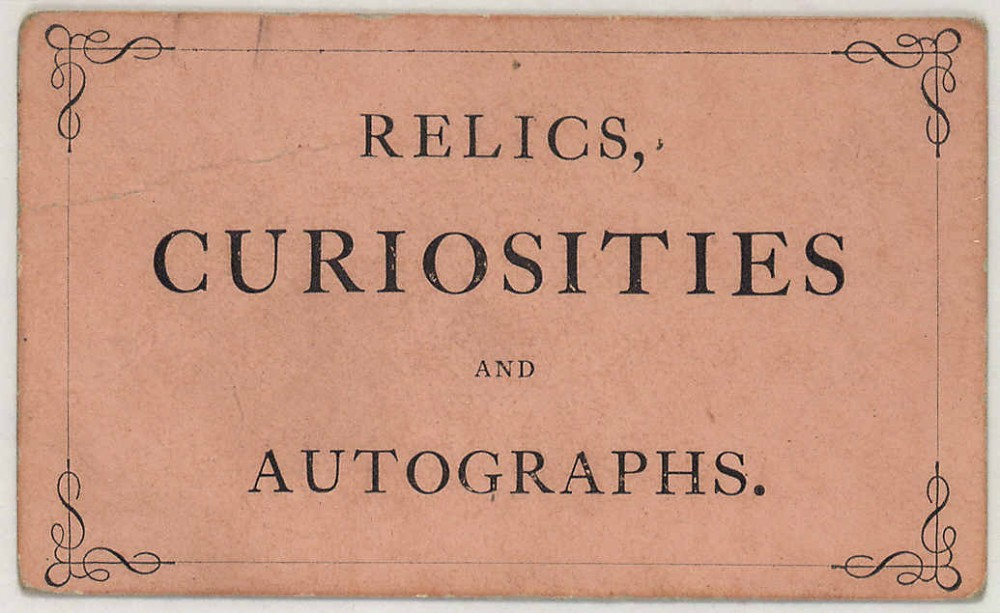 Relics, curiosities, autographs
