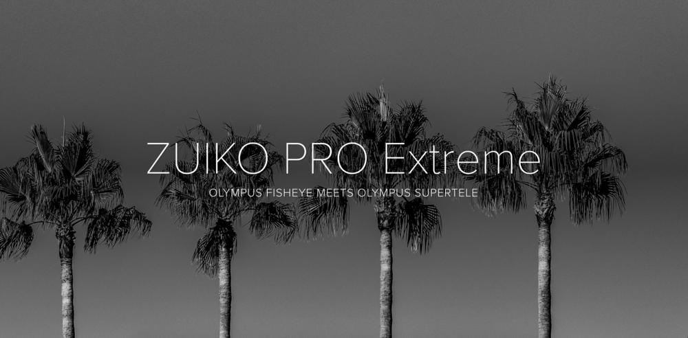 ZUIKO PRO EXTREME - 7 mm & 300 mm