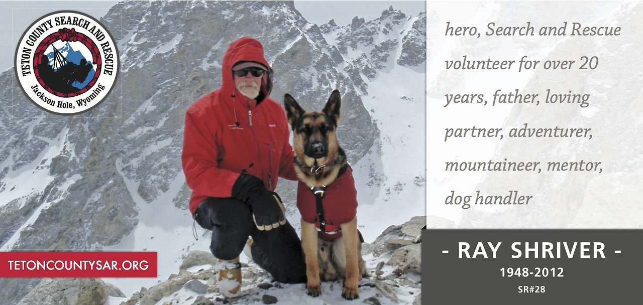 One year ago the TCSAR and Wyoming K9 SAR family lost our friend and mentor Ray Shriver in a helicopter crash that claimed his life.  Ray was a father, partner, teacher and friend.  In Ray's years of service as a member of Search and Rescue he participated in well over 900 missions and saved countless lives in the process.  Please join us in commemorating the anniversary of Ray's death by remembering his life.
