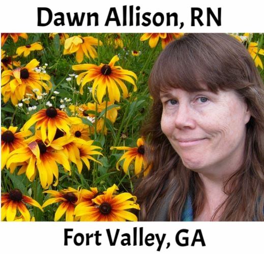 Dawn Allison (Nurse)  (Fort Valley, GA) – BA & RN (1990) University of Miami & Palm Beach State College in Florida.  Nurse Dawn has been exploring nature most of her life from scuba diving and snorkeling in the Florida Keys, to horseback trail riding in Texas, Wyoming, and the Southwestern states.  These days she tries for as many day hikes as she can wherever she goes. A camp nurse in Maine since 2012 she loves to travel, is a voracious reader, enjoys photography and crafts - especially cross-stitch, and absolutely loves a good joke or funny story. (If you have one, please tell her!)  She has a grown daughter who lives in Wisconsin, and shares her year-round home in Georgia with her husband Dave, and son Zach. Two loopy Lab Retrievers and two crazy but cuddly cats (all rescue animals) round out the general mayhem there.