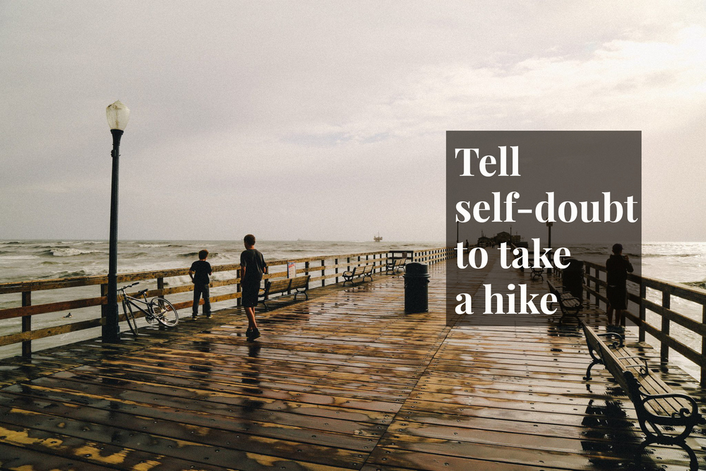 Tell self-doubt to take a hike