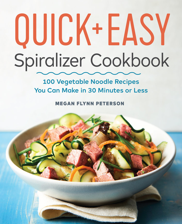 quick & easy spiralizer cookbook - megan flynn peterson