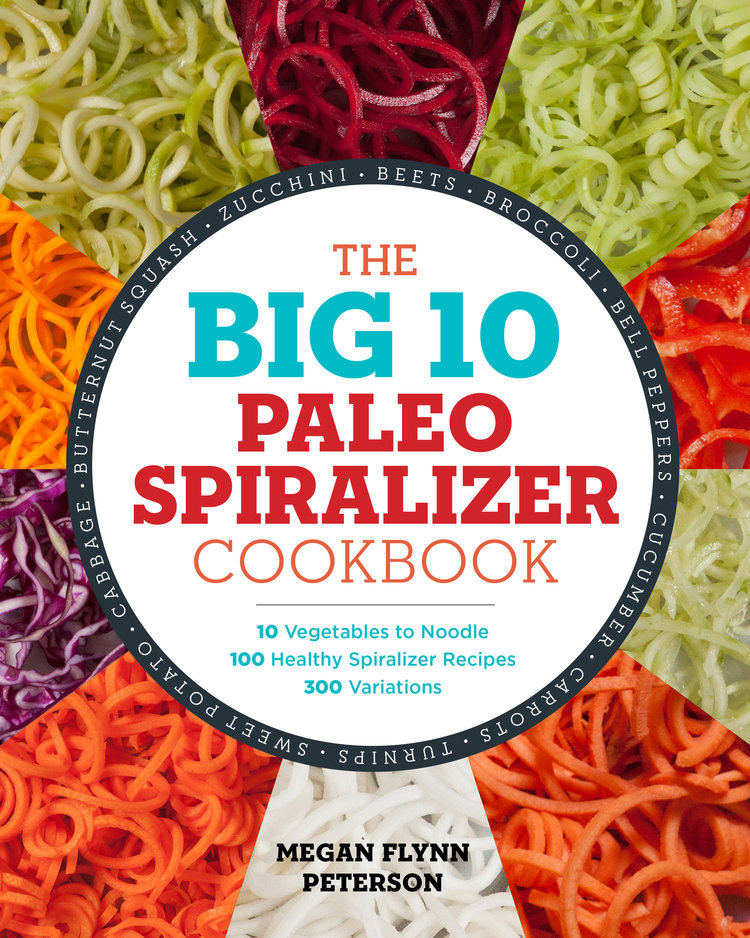 The Big 10 Paleo Spiralizer Cookbook - megan flynn peterson