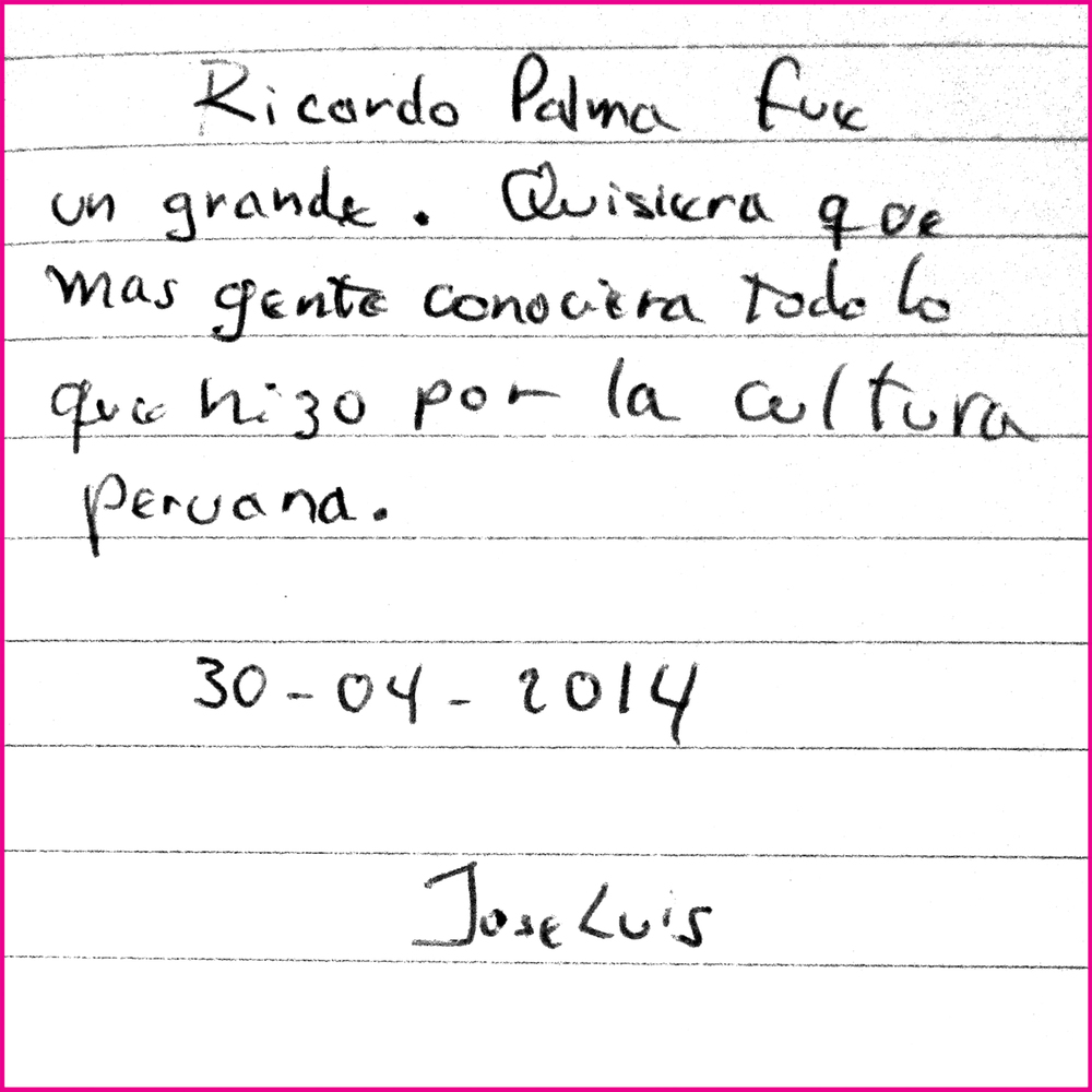 Ricardo Palma was a great person. I would like more people to know about all he did for Peruvian Culture.  30.04.2014.  Jose Luis