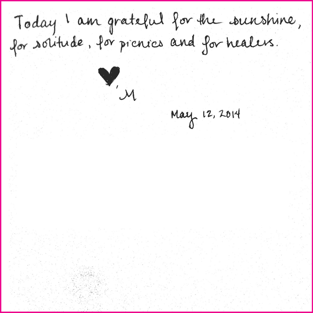 Today, I am grateful for the sunshine, for solitude, for picnics and for healers.  -M