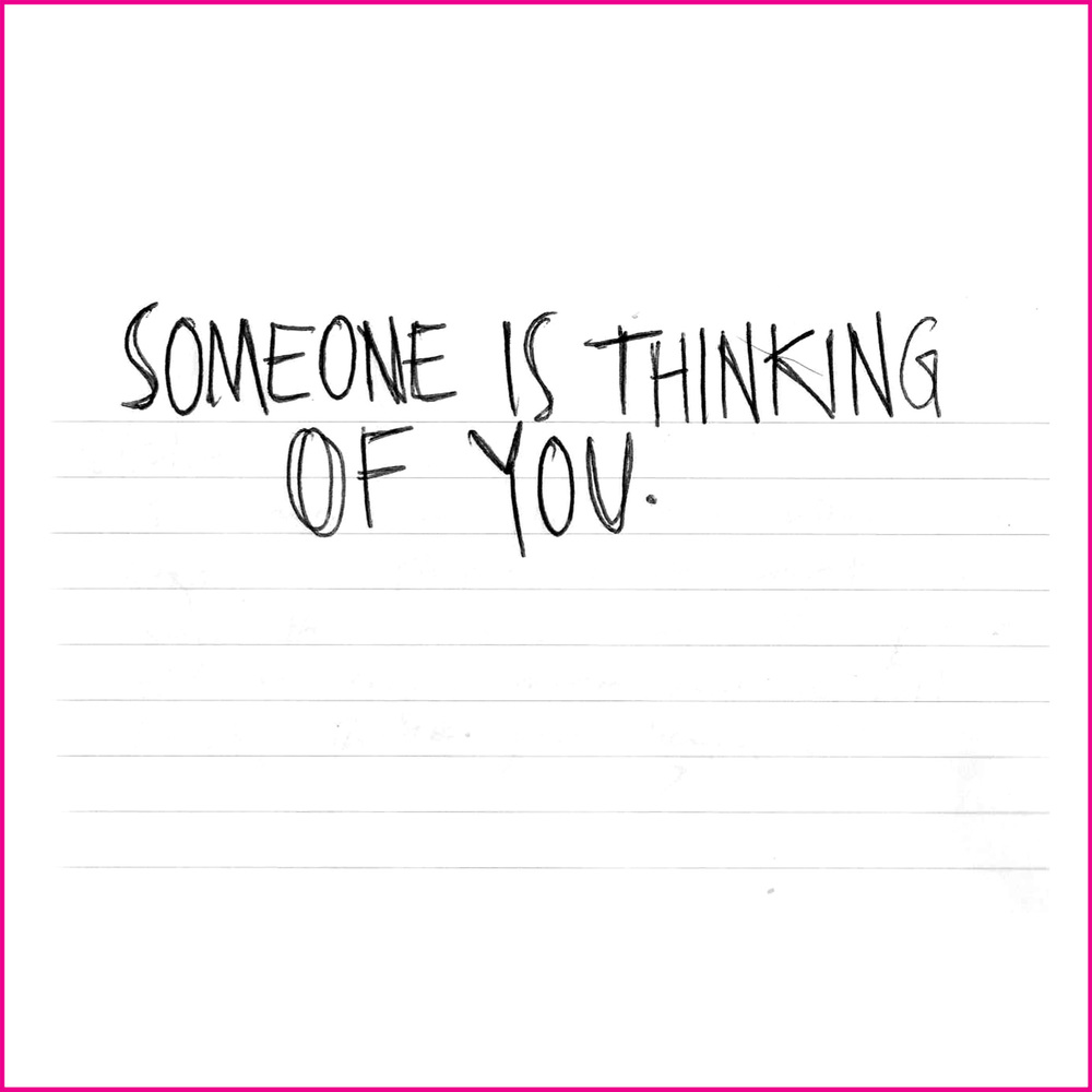 SOMEONE IS THINKING OF YOU.