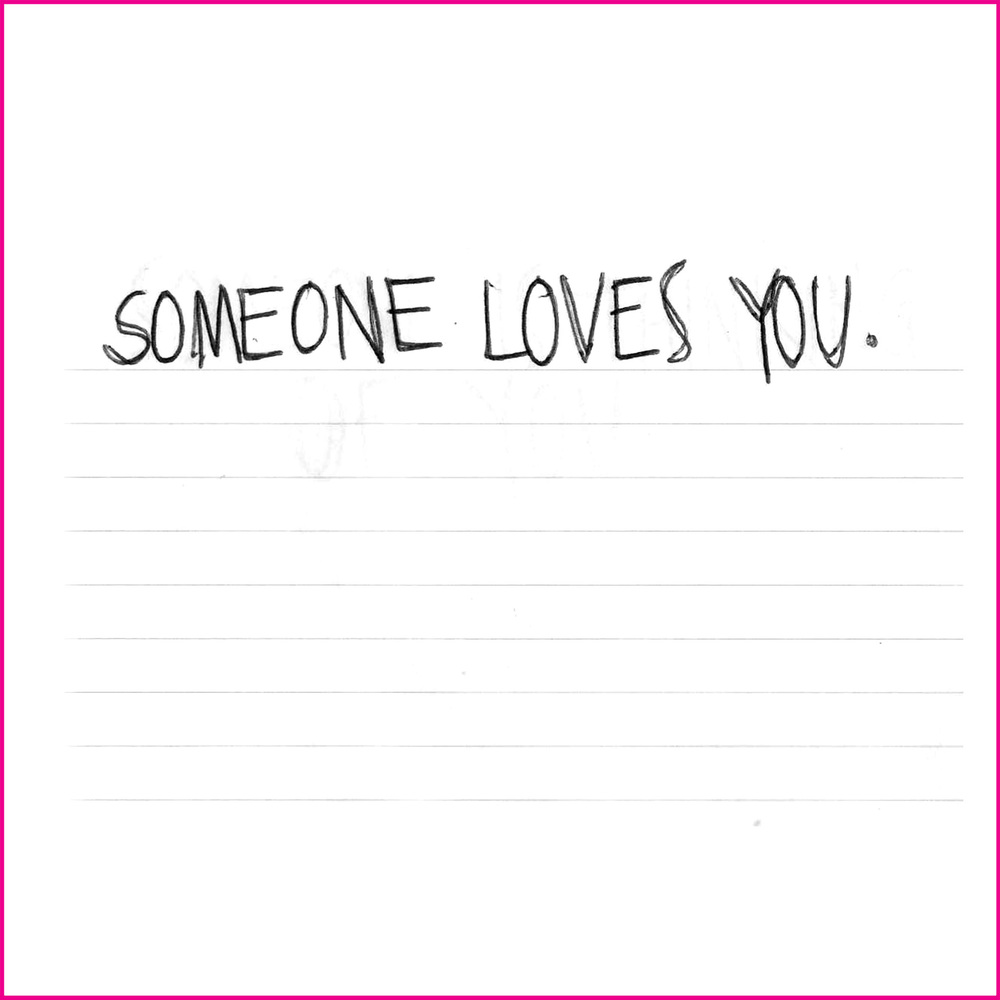 SOMEONE LOVES YOU.