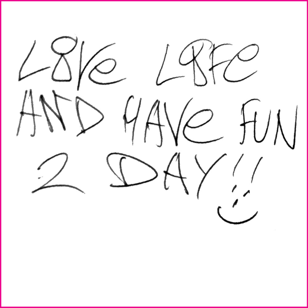 LOVE LIFE AND HAVE FUN 2 DAY!!