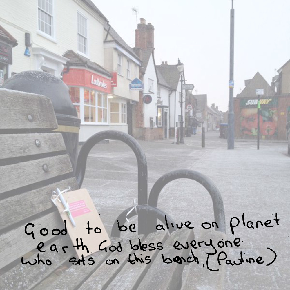 Good to be alive on planet earth. God bless everyone who sits on this bench. (Pauline)