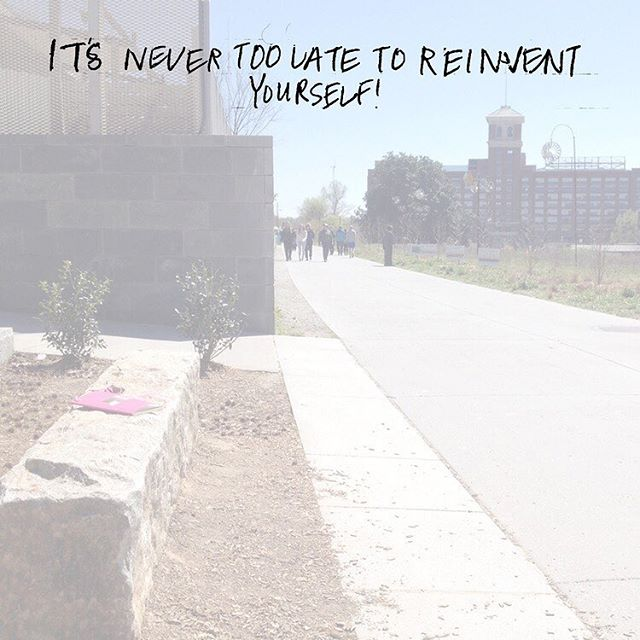 """It's never too late to reinvent yourself!"""