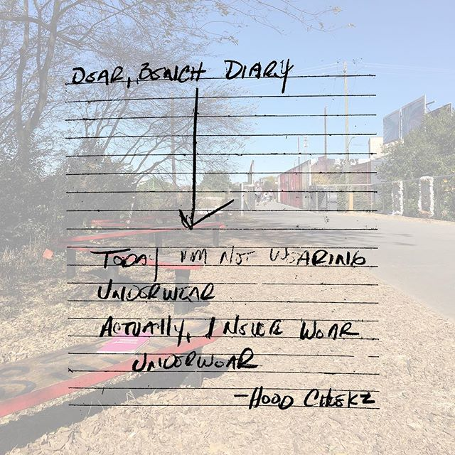 """Dear Bench Diary, Today I'm not wearing underwear. Actually, I never wear underwear."""