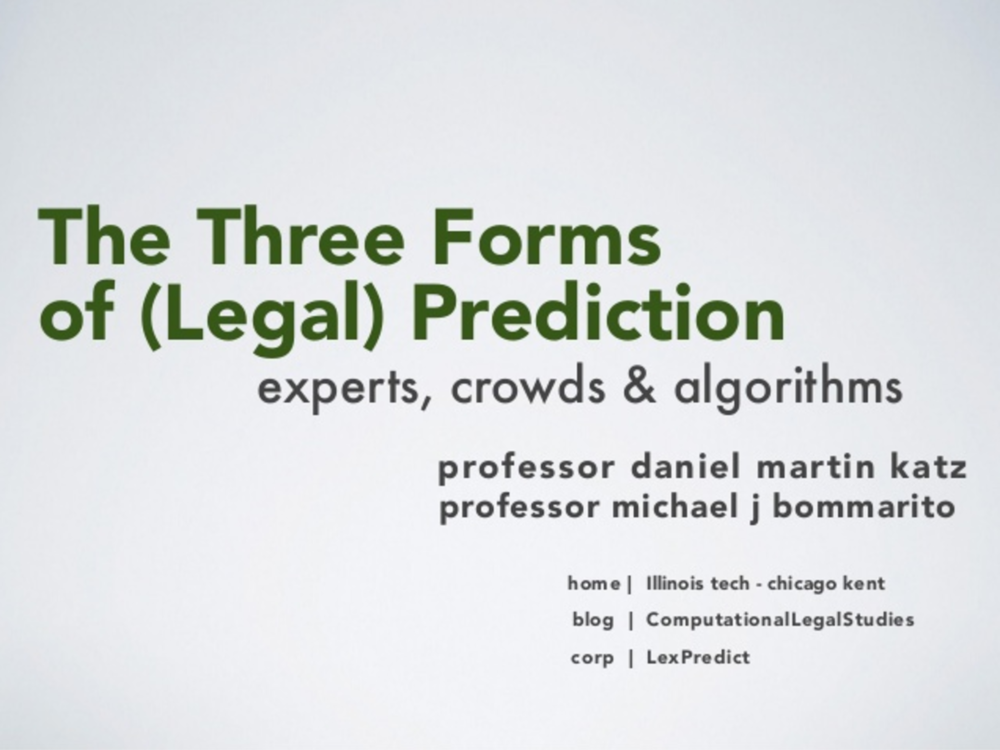 The Three Forms of (Legal) Prediction: Experts, Crowds and Algorithms (via Slideshare)