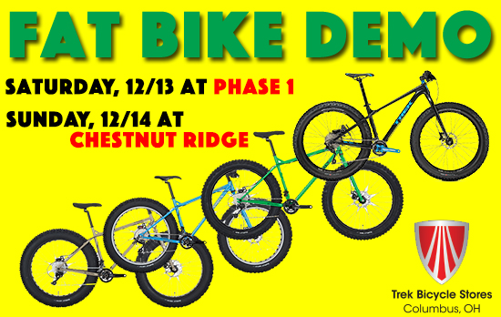 Our friends at the Trek Bicycle Stores of Columbus are demoing Surly & Trek Fatties Dec 13th & 14th, 2014.  Contact your local bike shop & ask if they have demo fat-bikes available.  You might just fall in love & find your next bike!