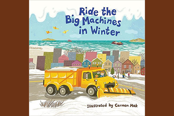"""Ride the Big Machines In Winter"" published by HarperCollins Canada in Fall 2016."