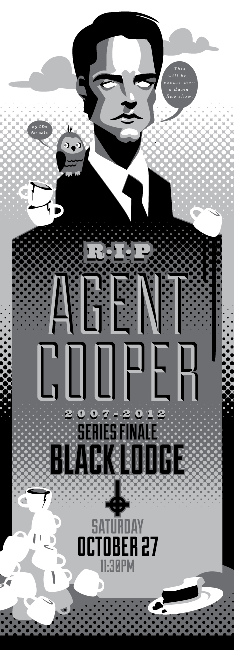 Poster for Agent Cooper's last show. :( This band has been one of my all-time favorite local bands for a long time. I'm bummed to see them disband but pumped to see this show at Black Lodge in a couple weeks!