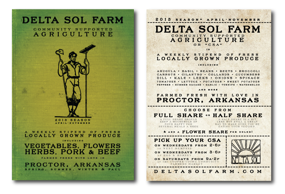 Promotional handbill for Delta Sol Farm's Community Supported Agriculture program in which members pay a flat fee and in return receive fresh, organic, locally grown produce every week. I've been doing the design for the CSA program, managing the website, and designing the merch for my good friend Brandon Pugh (owner & operater) in exchange for a CSA membership for two years now, and I love it! I finally posted my work with Delta Sol on my gallery HERE.
