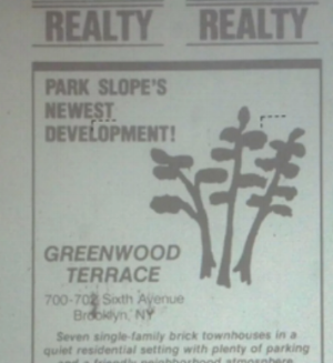 "In 1985 a ""Greenwood Heights Association"" offered Greenwood Condos in Park Slope South. A 1986 development called Greenwood Terrace billed itself as ""Park Slope's Newest Development!"" despite its location on 22nd Street, a block from the cemetery. (Source:  The Evolving Name and Boundaries of Greenwood Heights , Curbed NY, 8/28/13)"
