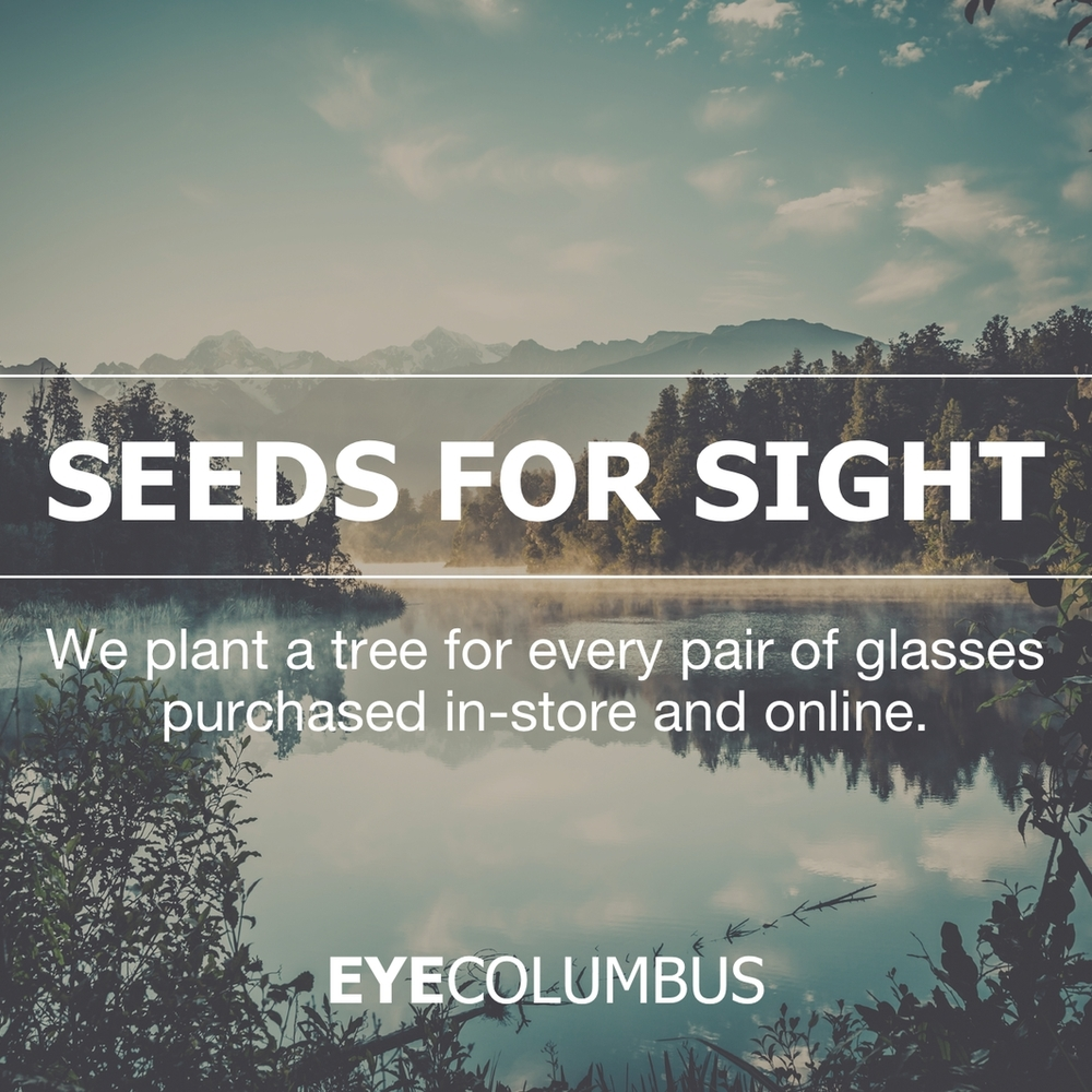 SEEDS FOR SIGHT Eye Columbus plants a tree for every pair of glasses sold in-store and online.  Just one of the many projects in the Eye Columbus Give Back, Give Better program. Learn more.