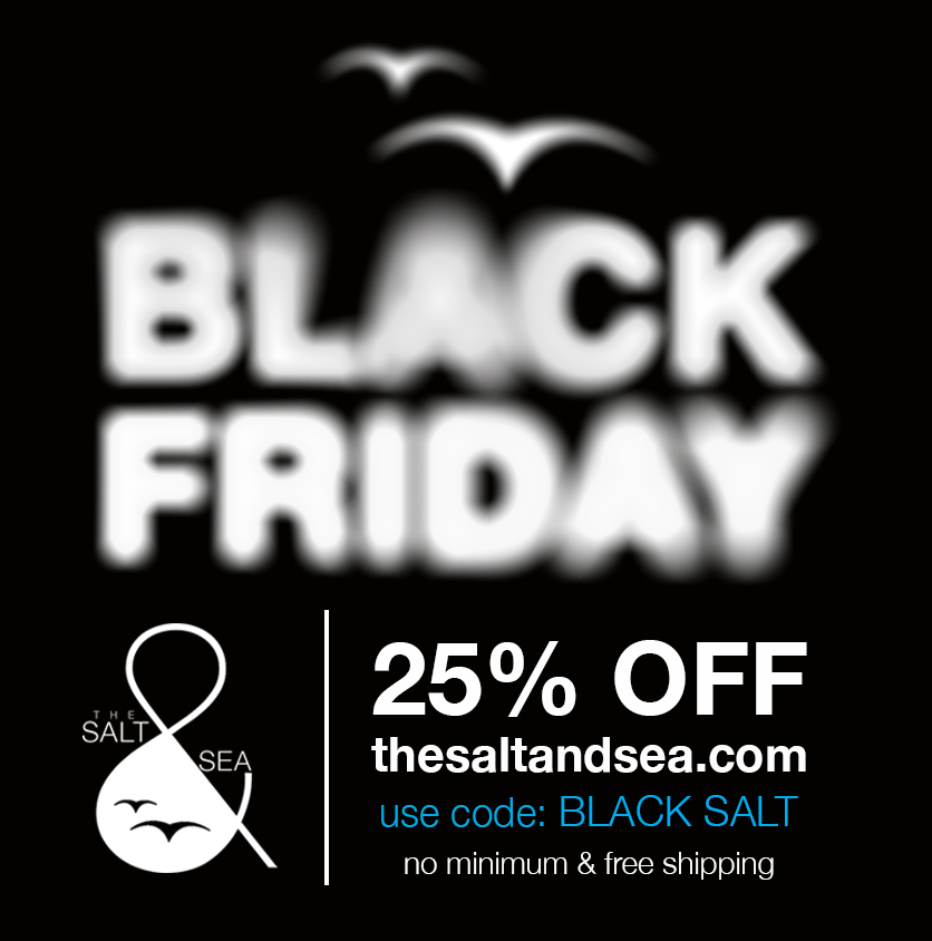 020f03fc0857 BLACK FRIDAY STARTS EARLY   25% OFF Entire site — The Salt   Sea
