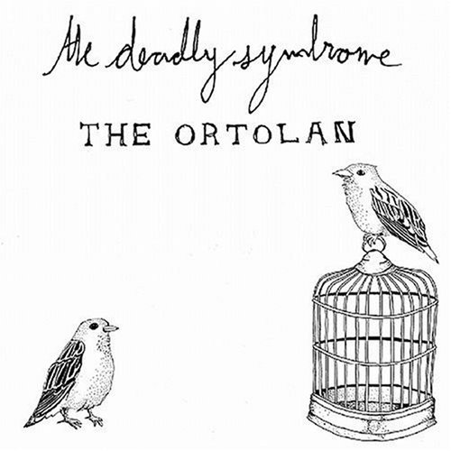 The Ortolan - 2007  The Deadly Syndrome