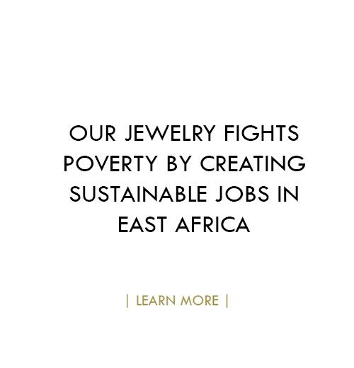 OUR+JEWELRY+FIGHTS+POVERTY+BY+CREATING+SUSTAINABLE+JOBS+IN+EAST+AFRICA.jpg