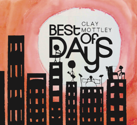 """Best of Days"" - a collection of 12 original songs from Clay Mottley, available July 15, 2016"