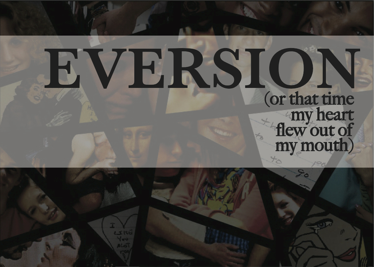 EVERSION (or that time my heart flew out of my mouth)