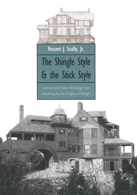 The Shingle Style & the Stick Style  by Vincent J. Scully, Jr.
