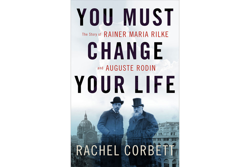 You Must Change Your Life by Rachel Corbett