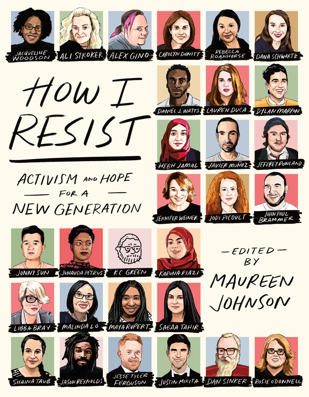 How I Resist: Activism and Hope for a New Generation - An all-star collection of essays about activism and hope, edited by bestselling YA author Maureen Johnson.Now, more than ever, young people are motivated to make a difference in a world they're bound to inherit. They're ready to stand up and be heard - but with much to shout about, where they do they begin? What can I do? How can I help?