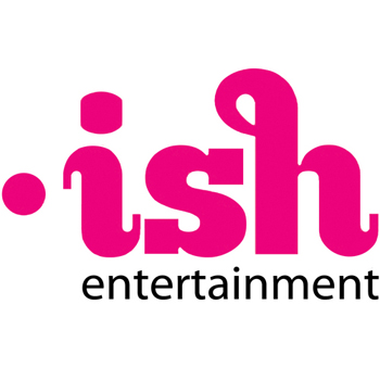 ish entertainment