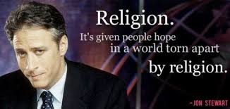 Jon Stewart quote Religion It's given people hope in a world torn apart by religion.