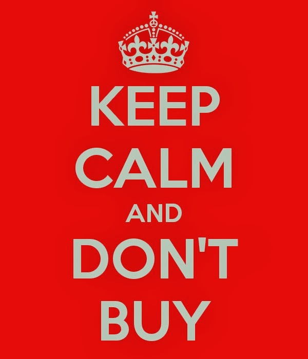 Keep Calm and Don't Buy: My Mantra