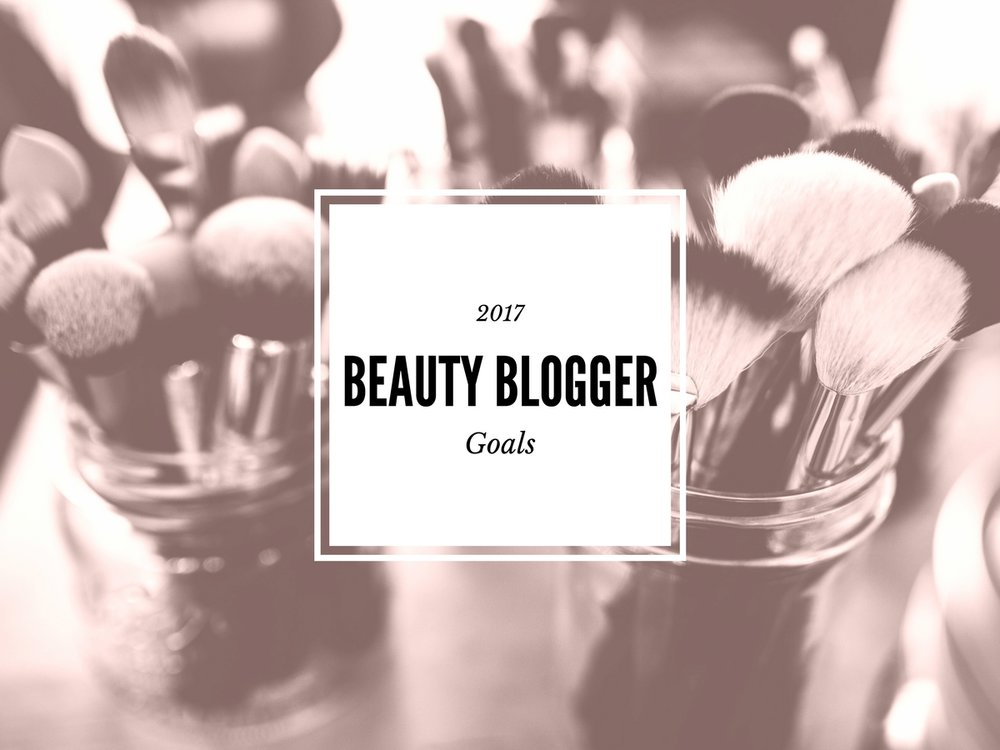 2017 Beauty Blogger Goals!