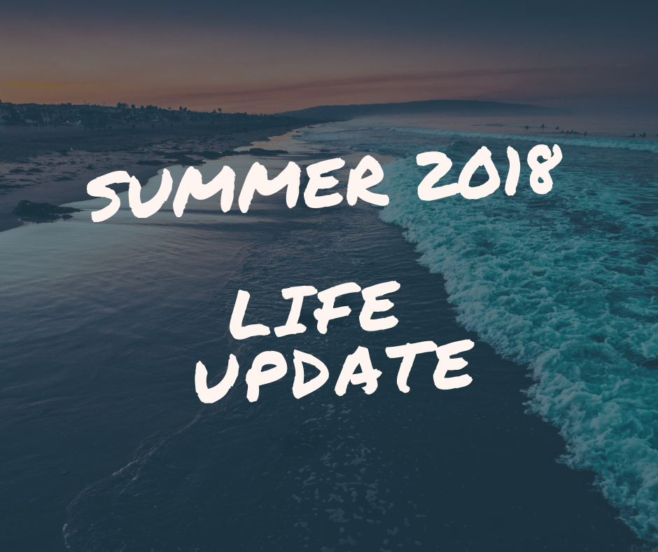 Summer 2018 Life Update.png