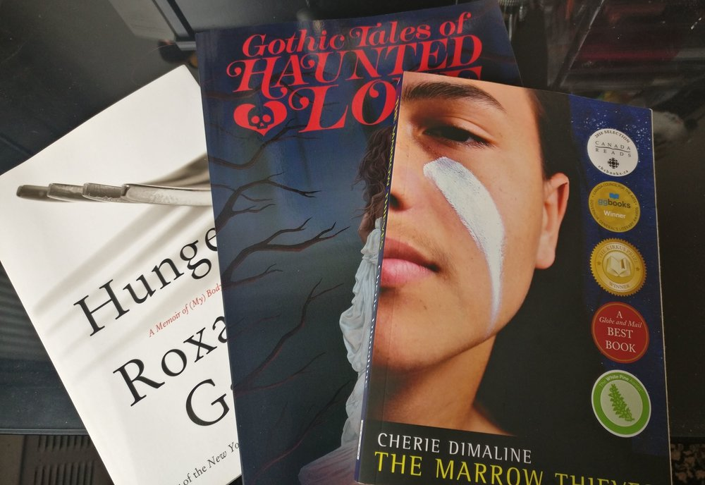 Hunger by Roxane Gay, Gothic Tales of Haunted Love by Hope Nicholson, The Marrow Thieves by Cherie Dimaline