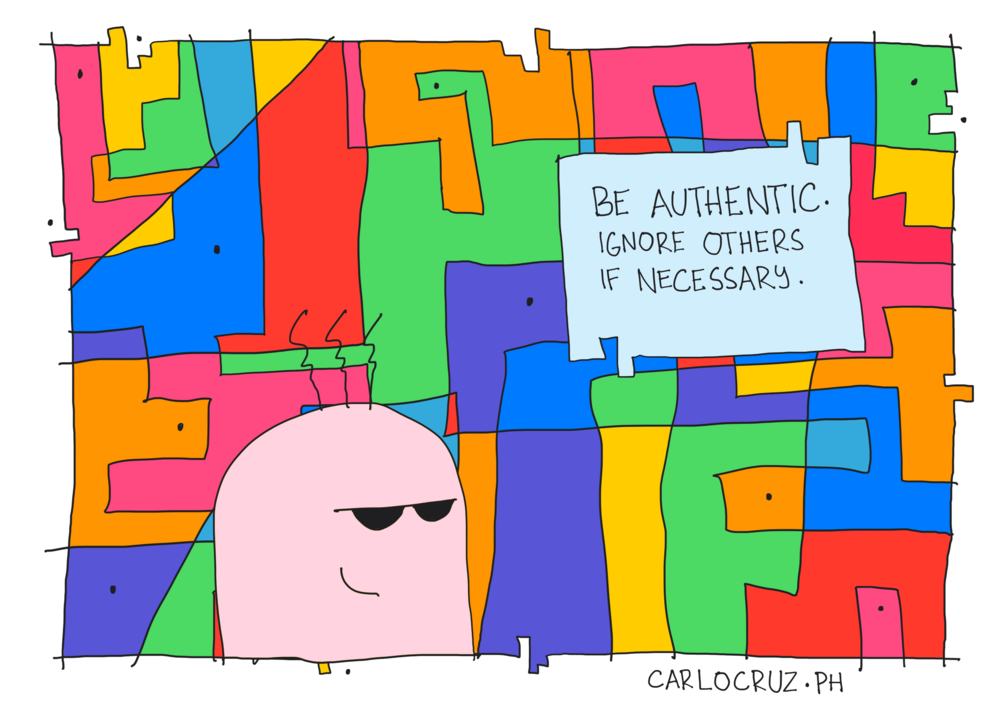 be authentic ignore others if necessary