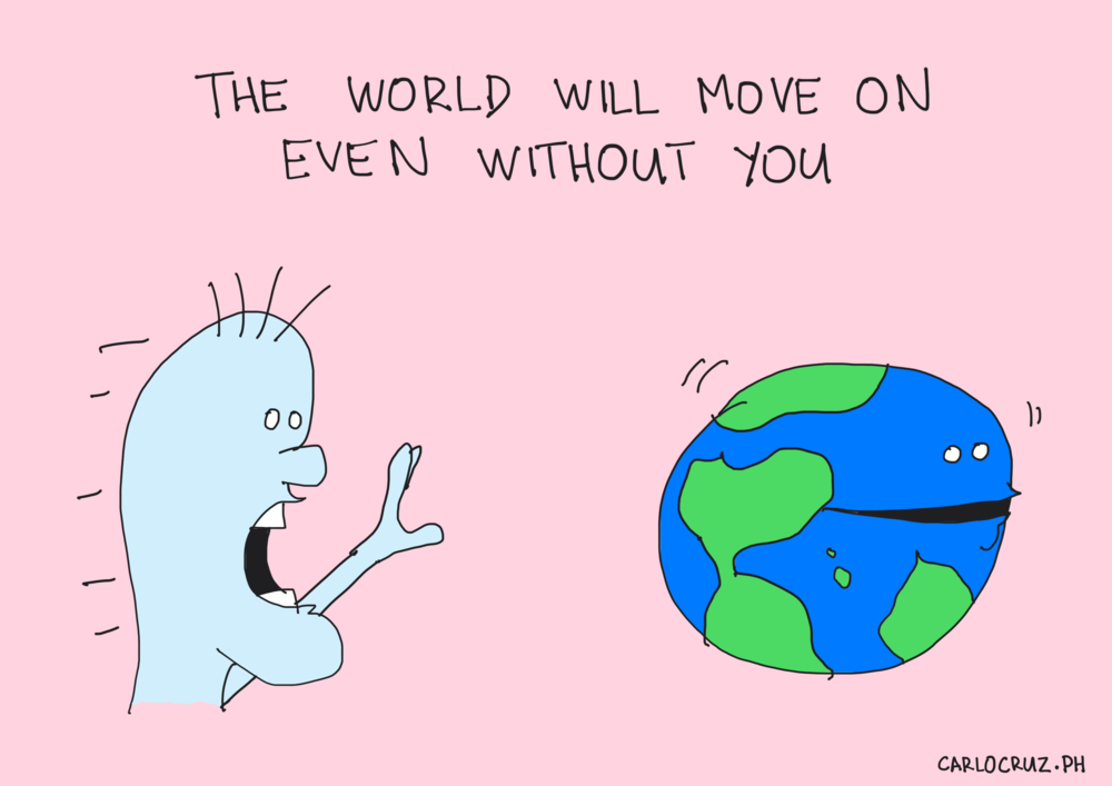 the world will move on without you