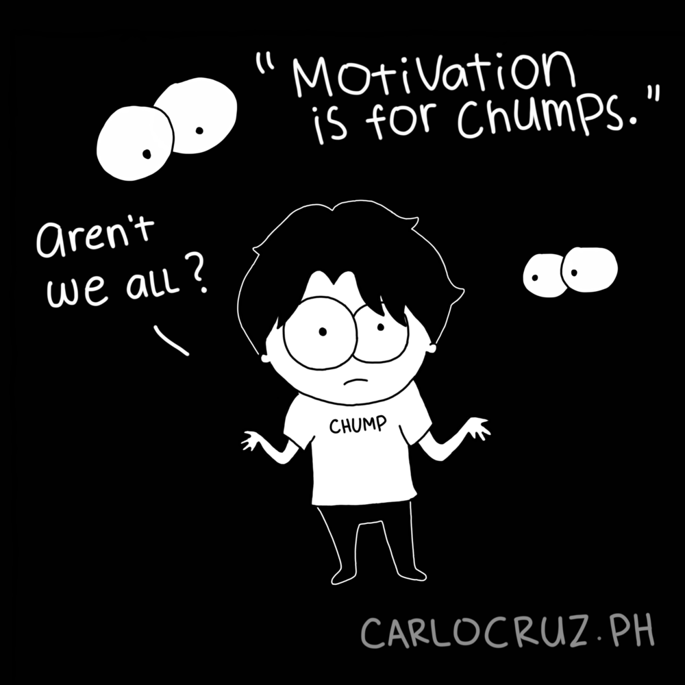 Motivation is for chumps