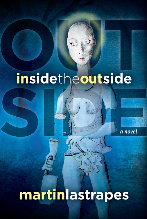 Inside the Outside: A Novel by Martin Lastrapes