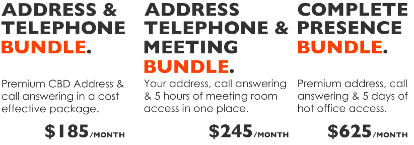 Address & telephone bundle - Premium CBD address and call answering in a cost effective package in Adelaide  Address Telephone and Meeting bundle - Your address, call answering and 5 hours of meeting room access in one place in Adelaide  Complete Presence Bundle - Premium address, call answering and 5 days of hot office access in Adelaide.