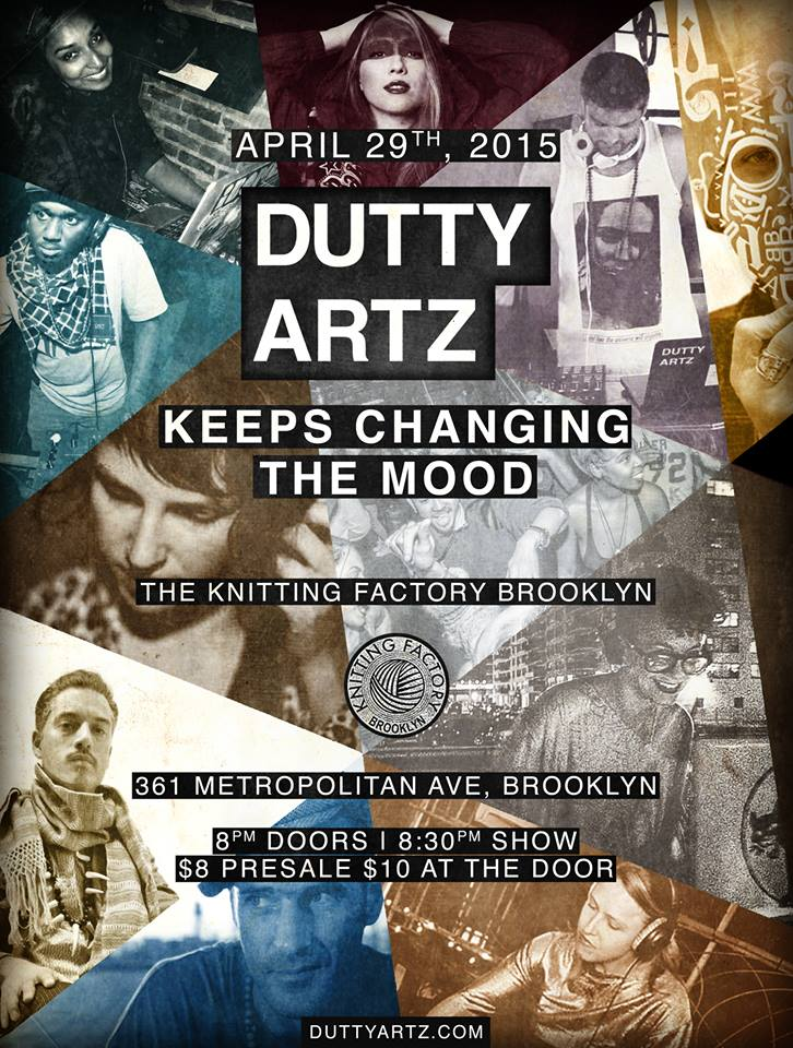 "It's been awhile since the Dutty Artz crew threw a party. If you've been following us for awhile, you know about the infamous Sweat Lodge parties, and you might have been there when we threw down in 2012 with our ""Change the Mood"" party.  Since then, DA crew members have been throwing a number of events in New York and beyond, including: Que Bajo?!, iBomba, Africa Noir, Picó Picante and more.  But we're gathering to KEEP CHANGING THE MOOD on April 29th – a spring blast of warmth that'll have you feeling so nice inside, you'll have to shed those layers on the dance floor. Think of this as the pre NYC summer festival kick off, and come get to know some of DA's new roster of artists.  TICKETS: $8 pre-sale; $10 at the door www.duttyartz.com  Dutty Artz x Dutty Artz x Dutty Artz x Dutty Artz x Dutty Artz"