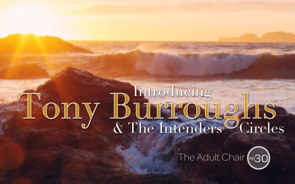 Intenders Circles with Tony Burroughs The Adult Chair Podcast
