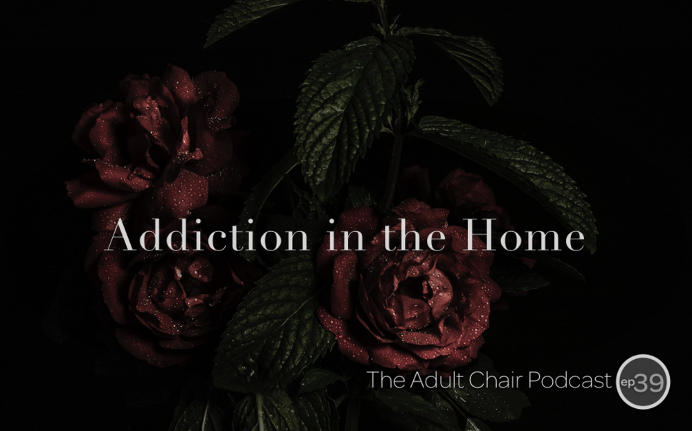 The Adult Chair Podcast with Michelle Chalfant Addiction in the Home