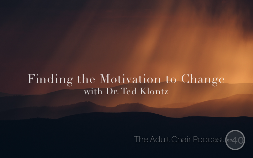 The Adult Chair Ted Klontz Motivation to Change